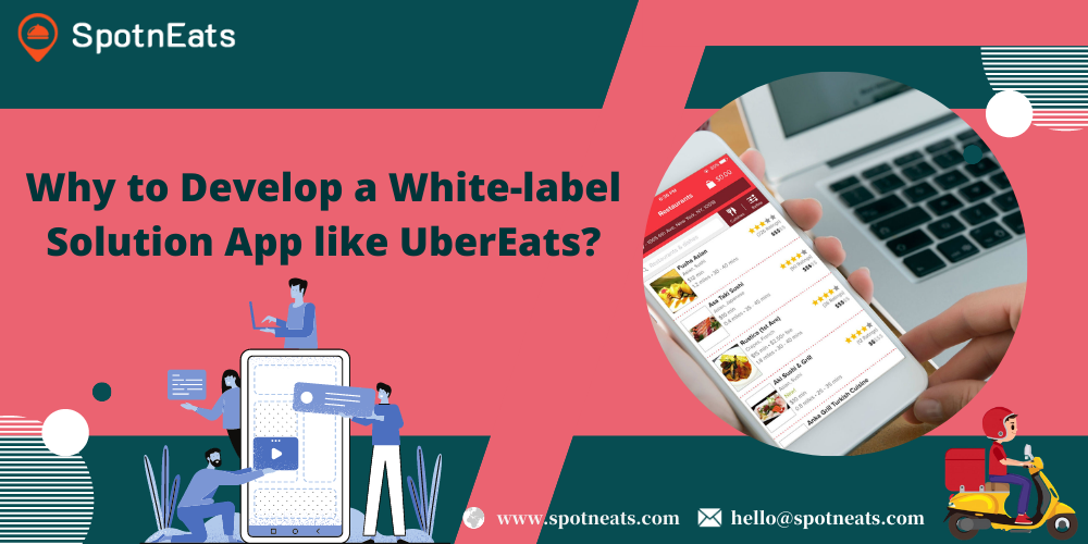 Why to Develop a White-label Solution App like UberEats? - SpotnEats