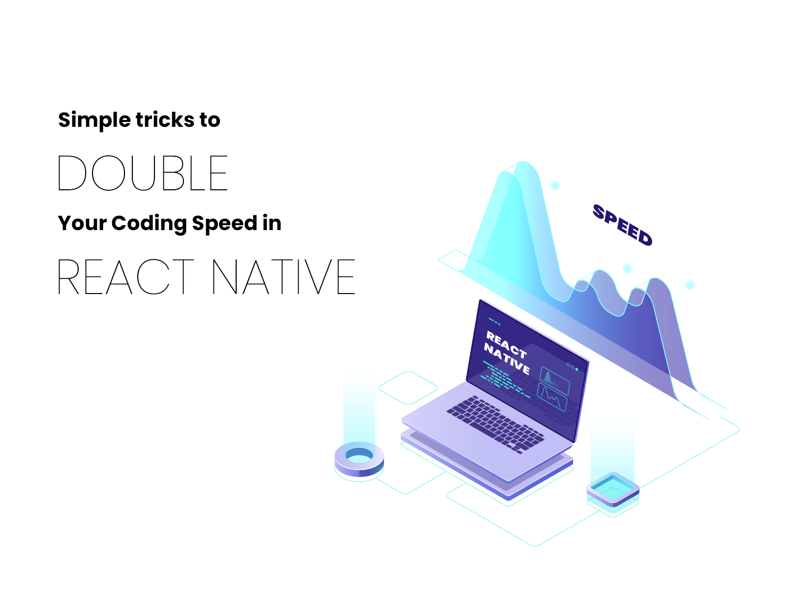 Simple Tricks To Double Your Coding Speed In React Native - App Infusion - App development blog
