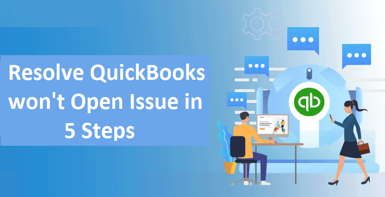 QuickBooks Won't open issue - Fix in easy 5 steps
